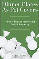 Dinner Plates As Pot Covers: A Poetic Story of Improvising Love & Prosperity Paperback