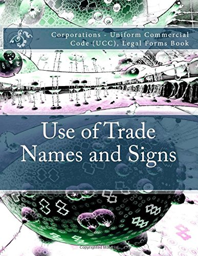 Download Use of Trade Names and Signs: Corporations - Uniform Commercial Code (UCC), Legal Forms Book pdf epub
