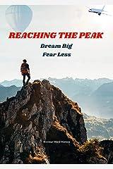 Reaching the Peak: Dream Big Fear Less Kindle Edition