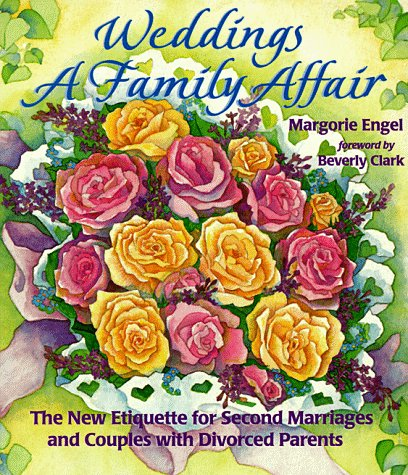 Weddings: A Family Affair: The New Etiquette for Second Marriages and Couples with Divorced Parents
