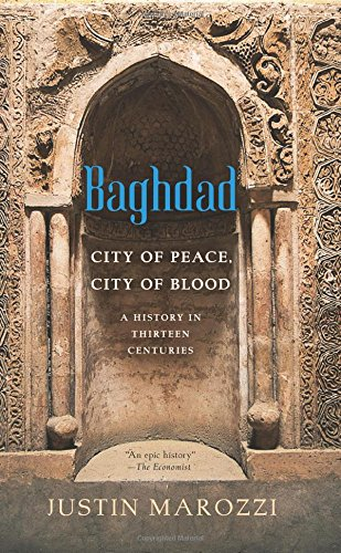 Baghdad: City of Peace, City of Blood--A History in Thirteen Centuries