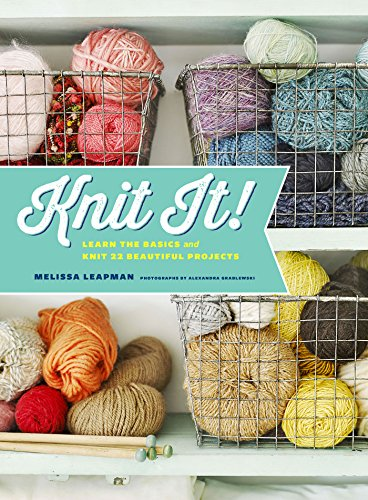 Knit It!: Learn the Basics and Knit 22 Beautiful Projects by [Leapman, Melissa]