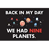 Back In My Day We Had Nine Planets Humor Poster 18x12
