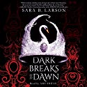 Dark Breaks the Dawn Audiobook by Sara B. Larson Narrated by Amy Shiels