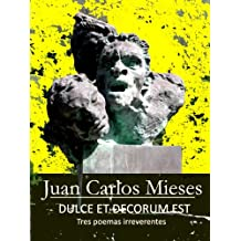 Dulce et Decorum est… Tres poemas irreverentes (Spanish Edition) Feb 14, 2011