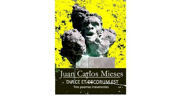 Dulce et Decorum est Tres poemas irreverentes