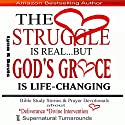 The Struggle Is Real But God's Grace Is Life-Changing: Bible Study Stories and Prayer Devotionals About Deliverance, Divine Intervention, and Supernatural Turnarounds Audiobook by Lynn R Davis Narrated by Francie Wyck