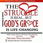 The Struggle Is Real But God's Grace Is Life-Changing: Bible Study Stories and Prayer Devotionals About Deliverance, Divine Intervention, and Supernatural Turnarounds | Lynn R Davis