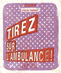 Tirez sur l'ambulance ! par Colin Thibert