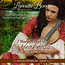 MADE PERFECT IN WEAKNESS: SONNETS OF THE SPICE ISLE, BOOK 3