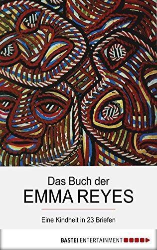 Das Buch der Emma Reyes: Eine Kindheit in 23 Briefen (German Edition)