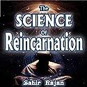 The Science of Reincarnation Audiobook by Sahir Rajan Narrated by Steve Williams