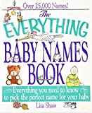 The Everything Baby Names Book: Everything You Need to Know to Pick the Perfect Name for your Baby