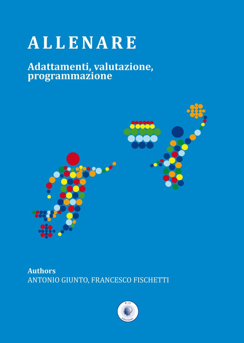 Allenare. Adattamenti, valutazione, programmazione Copertina rigida – 23 feb 2017 Antonio Giunto Francesco Fischetti Wip Edizioni 8884594111