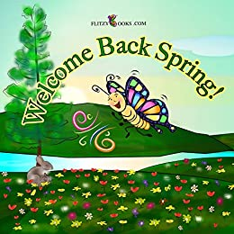 Welcome Back Spring! A Sing-Along Rhyming Picture Book (Includes Real Picture Search Game & Sheet Music ) (ages 3-6) (spring books for children) by [Books, Flitzy]