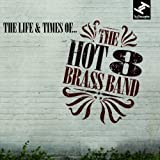 The Life & Times Of by The Hot 8 Brass Band