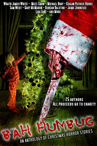 Bah! Humbug! An anthology of Christmas Horror Stories by [Shaw, Matt, White, Wrath James, McMahon, Gary, Bray, Michael, Ralston, Duncan, Lane, Lisa, Johnesee, Jaime, Burke, Kealan Patrick, West, Sam, Goforth, Jim]