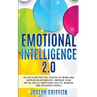 Emotional Intelligence 2.0: To live a better life, find Success at work and create happier Relationships, Improve your…