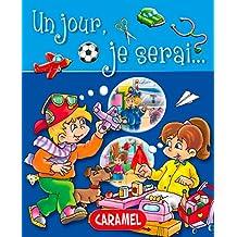 Un jour, je serai …: Petit livre illustré pour découvrir les métiers (Un jour, je serai… t. 1) (French Edition)