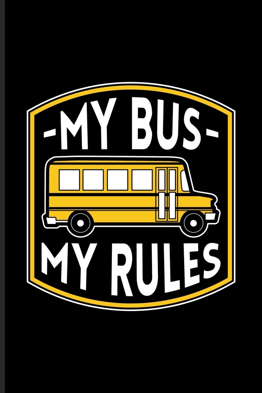 My Bus My Rules: Funny Bus Driving Quotes Journal For Drive ...