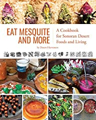 Eat Mesquite and More celebrates native food forests of the Sonoran Desert and beyond with over 170 recipes featuring wild, indigenous foods, including mesquite, acorn, barrel cactus, chiltepin, cholla, desert chia, desert herbs and flowers, ...