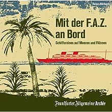 Mit der F.A.Z. an Bord: Schiffsreisen auf Meeren und Flüssen Hörbuch von  div. Gesprochen von: Markus Kästle, Olaf Pessler