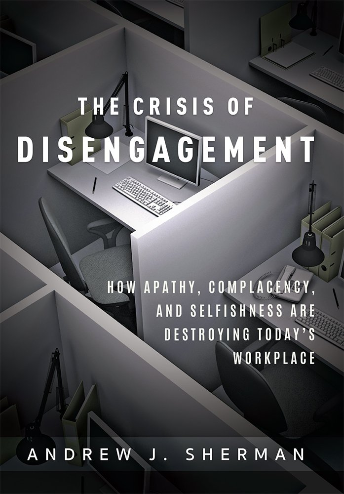 Crisis of Disengagement: How Apathy, Complacency, And Selfishness Are Destroying Today's Workplace pdf epub