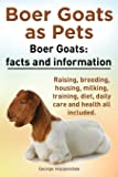 Boer Goats as Pets. Boer Goats: Facts and Information. Raising, Breeding, Housing, Milking, Training, Diet, Daily Care…