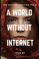 A World Without Internet: How Different Could Our Life Be Paperback