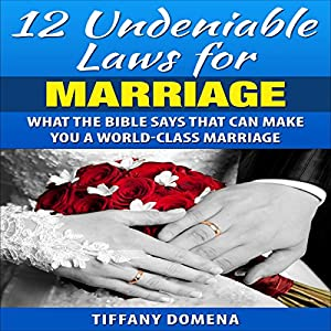 12 Undeniable Laws of Marriage: What the Bible Says That Can Make You a World-Class Marriage Audiobook