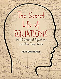 Book Cover: The Secret Life of Equations: The 50 Greatest Equations and How They Work