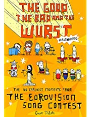 Tibballs, G: The Good, the Bad and the Wurst: The 100 Craziest Moments from the Eurovision Song Contest