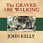 The Graves Are Walking: The Great Famine and the Saga of the Irish People | John Kelly