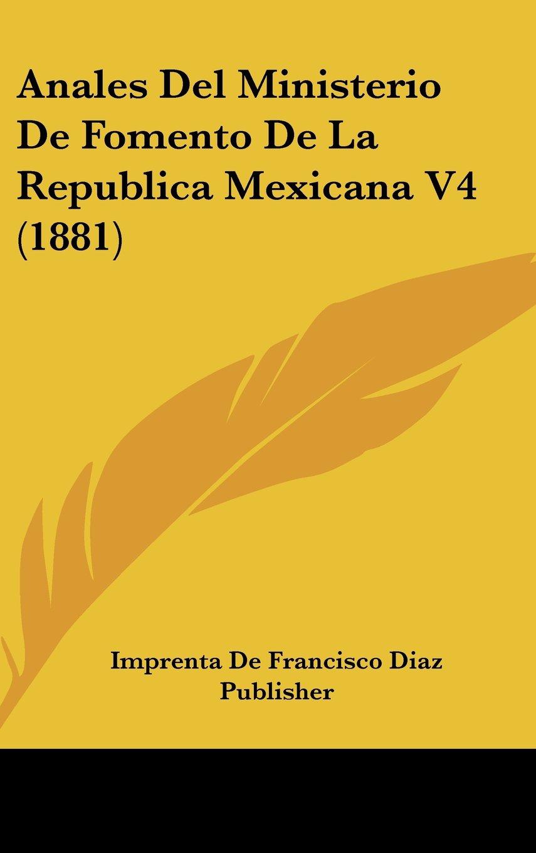 Download Anales Del Ministerio De Fomento De La Republica Mexicana V4 (1881) (Spanish Edition) pdf