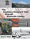The Southern Emigrant Trail Through Riverside County, Anne J. Miller, 1477211497