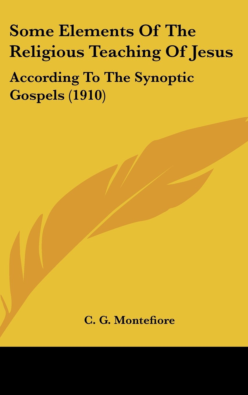 Read Online Some Elements Of The Religious Teaching Of Jesus: According To The Synoptic Gospels (1910) ebook