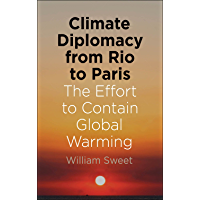 Climate Diplomacy from Rio to Paris: The Effort to Contain Global Warming (English Edition)