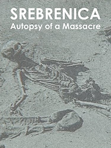 Srebrenica: Autopsy of a Massacre (In The Land Of Blood And Honey)