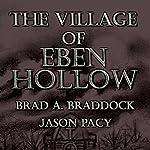 The Village of Eben Hollow | Brad A. Braddock,Jason Pacy