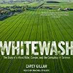 Whitewash: The Story of a Weed Killer, Cancer, and the Corruption of Science | Carey Gillam