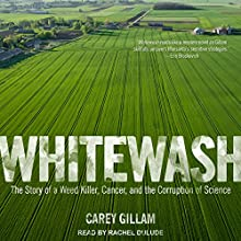 Whitewash: The Story of a Weed Killer, Cancer, and the Corruption of Science Audiobook by Carey Gillam Narrated by Rachel Dulude