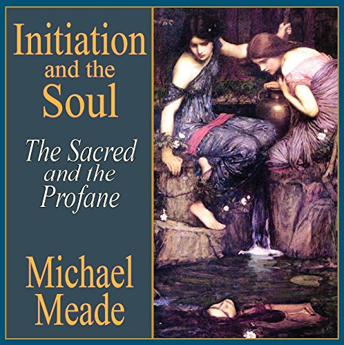 Initiation and the Soul: The Sacred and the Profane