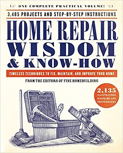 Home Repair Wisdom & Know-How: Timeless Techniques to Fix, Maintain, and Improve Your Home
