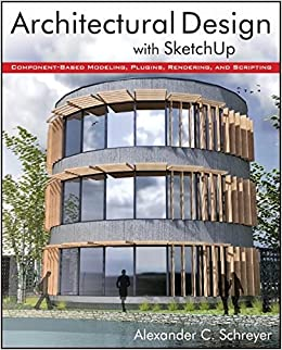 Architectural Design with SketchUp: Component-Based Modeling