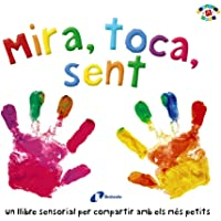 Mira, toca, sent (Catalá - A PARTIR DE 0 ANYS - PROJECTE DE 0 A 3 ANYS - Llibres sensorials)