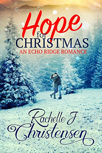 Hope for Christmas (Echo Ridge Romance Book 1) by [Christensen, Rachelle J.]