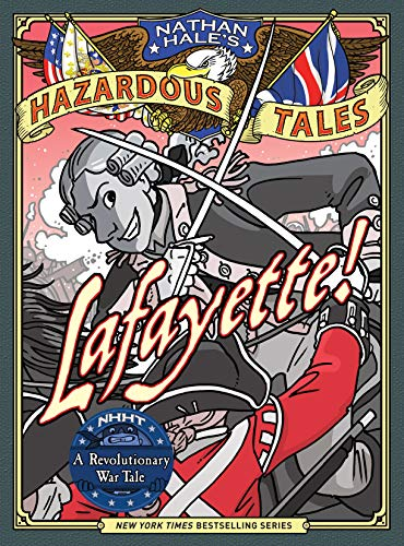 Lafayette! (Nathan Hale's Hazardous Tales #8): A Revolutionary War Tale by [Hale, Nathan]