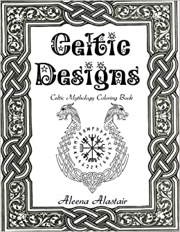 Celtic Designs Mythology Coloring Book Witchcraft Wicca Volume 4 Aleena Alastair 9781546465874 Amazon Books