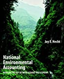 National Environmental Accounting : Bridging the Gap Between Ecology and Economy, Hecht, Joy E., 1891853945