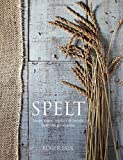 Spelt: Meals, Cakes, Cookies & Breads From the Good Grain